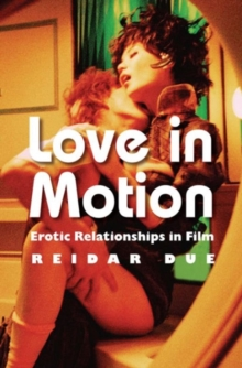 Love in Motion : Erotic Relationships in Film, Paperback / softback Book