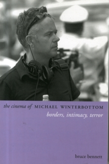 The Cinema of Michael Winterbottom : Borders, Intimacy, Terror, Paperback / softback Book