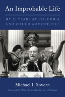 An Improbable Life : My Sixty Years at Columbia and Other Adventures, Hardback Book