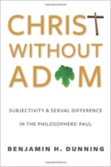 Christ Without Adam : Subjectivity and Sexual Difference in the Philosophers' Paul, Paperback / softback Book