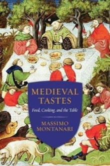 Medieval Tastes : Food, Cooking, and the Table, Paperback / softback Book