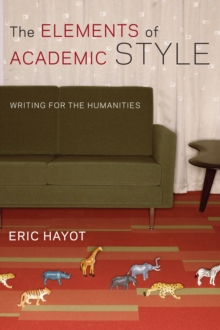 The Elements of Academic Style : Writing for the Humanities, Paperback Book