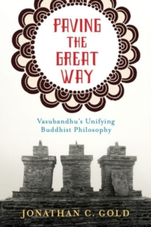 Paving the Great Way : Vasubandhu's Unifying Buddhist Philosophy, Paperback Book