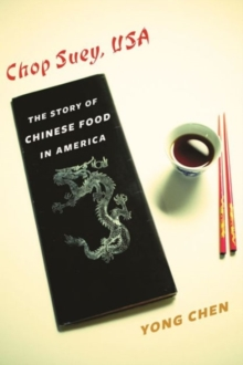 Chop Suey, USA : The Story of Chinese Food in America, Hardback Book