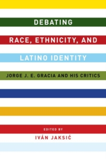 Debating Race, Ethnicity, and Latino Identity : Jorge J. E. Gracia and His Critics, Hardback Book