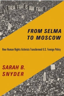 From Selma to Moscow : How Human Rights Activists Transformed U.S. Foreign Policy, Hardback Book