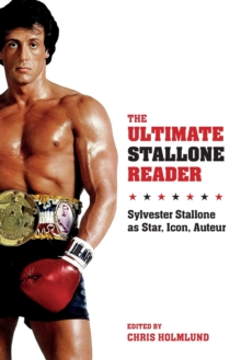 The Ultimate Stallone Reader : Sylvester Stallone as Star, Icon, Auteur, Paperback / softback Book