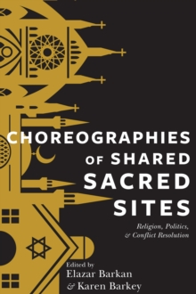 Choreographies of Shared Sacred Sites : Religion, Politics, and Conflict Resolution, Hardback Book