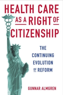 Health Care as a Right of Citizenship : The Continuing Evolution of Reform, Hardback Book