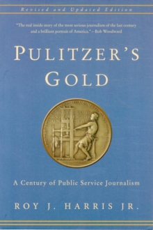 Pulitzer's Gold : A Century of Public Service Journalism, Paperback / softback Book