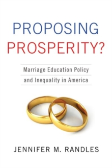 Proposing Prosperity? : Marriage Education Policy and Inequality in America, Hardback Book
