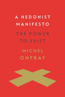A Hedonist Manifesto : The Power to Exist, Hardback Book