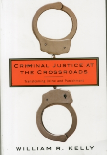 Criminal Justice at the Crossroads : Transforming Crime and Punishment, Paperback Book
