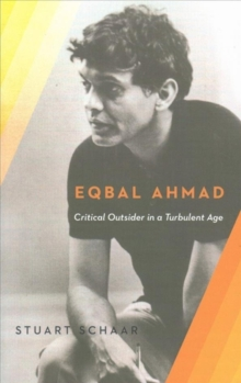 Eqbal Ahmad : Critical Outsider in a Turbulent Age, Paperback / softback Book