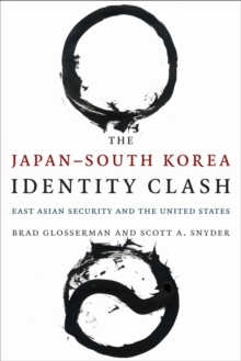 The Japan-South Korea Identity Clash : East Asian Security and the United States, Hardback Book