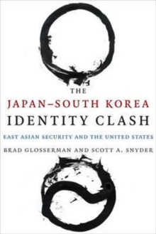 The Japan-South Korea Identity Clash : East Asian Security and the United States, Paperback Book