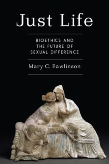 Just Life : Bioethics and the Future of Sexual Difference, Paperback / softback Book