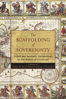 The Scaffolding of Sovereignty : Global and Aesthetic Perspectives on the History of a Concept, Hardback Book