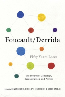 Foucault/Derrida Fifty Years Later : The Futures of Genealogy, Deconstruction, and Politics, Paperback Book