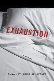 Exhaustion : A History, Hardback Book