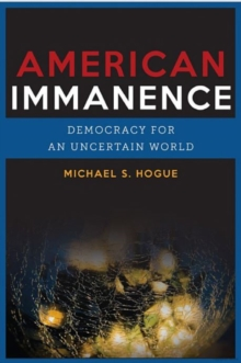 American Immanence : Democracy for an Uncertain World, Paperback Book