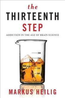 The Thirteenth Step : Addiction in the Age of Brain Science, Paperback / softback Book
