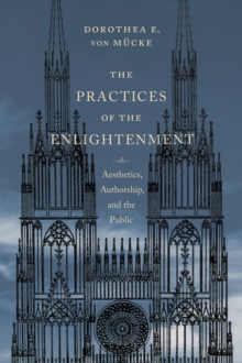 The Practices of the Enlightenment : Aesthetics, Authorship, and the Public, Hardback Book