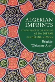 Algerian Imprints : Ethical Space in the Work of Assia Djebar and Helene Cixous, Hardback Book