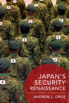 Japan's Security Renaissance : New Policies and Politics for the Twenty-First Century, Hardback Book