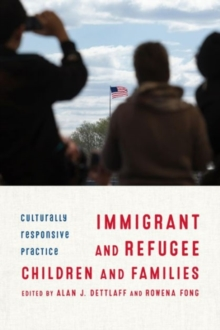 Immigrant and Refugee Children and Families : Culturally Responsive Practice, Paperback Book
