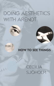 Doing Aesthetics with Arendt : How to See Things, Hardback Book