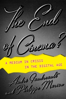 The End of Cinema? : A Medium in Crisis in the Digital Age, Paperback Book