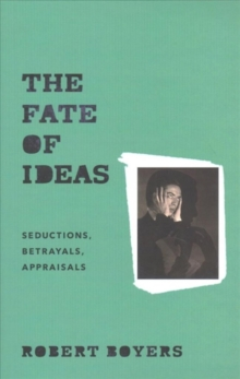 The Fate of Ideas : Seductions, Betrayals, Appraisals, Paperback Book