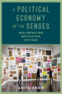A Political Economy of the Senses : Neoliberalism, Reification, Critique, Paperback / softback Book