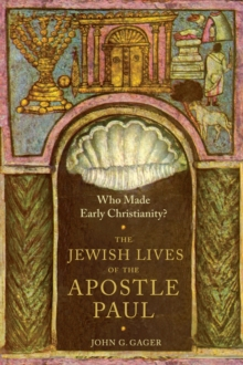 Who Made Early Christianity? : The Jewish Lives of the Apostle Paul, Hardback Book