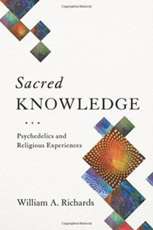 Sacred Knowledge : Psychedelics and Religious Experiences, Paperback / softback Book