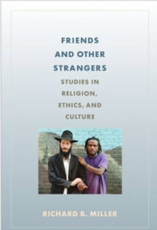 Friends and Other Strangers : Studies in Religion, Ethics, and Culture, Paperback / softback Book