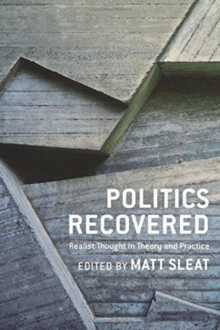 Politics Recovered : Realist Thought in Theory and Practice, Hardback Book