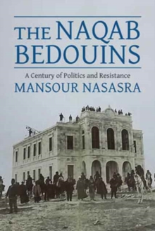 The Naqab Bedouins : A Century of Politics and Resistance, Hardback Book