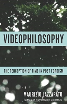 Videophilosophy : The Perception of Time in Post-Fordism, Paperback / softback Book