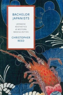 Bachelor Japanists : Japanese Aesthetics and Western Masculinities, Hardback Book