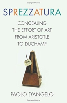 Sprezzatura : Concealing the Effort of Art from Aristotle to Duchamp, Hardback Book