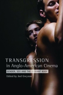 Transgression in Anglo-American Cinema : Gender, Sex, and the Deviant Body, Hardback Book
