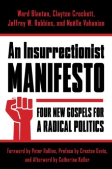 An Insurrectionist Manifesto : Four New Gospels for a Radical Politics, Hardback Book