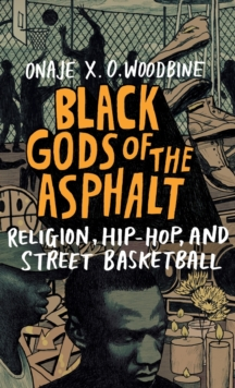 Black Gods of the Asphalt : Religion, Hip-Hop, and Street Basketball, Hardback Book