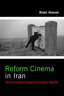 Reform Cinema in Iran : Film and Political Change in the Islamic Republic, Hardback Book