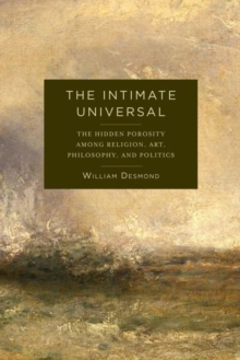 The Intimate Universal : The Hidden Porosity Among Religion, Art, Philosophy, and Politics, Hardback Book