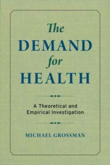 The Demand for Health : A Theoretical and Empirical Investigation, Paperback / softback Book