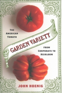 Garden Variety : The American Tomato from Corporate to Heirloom, Hardback Book