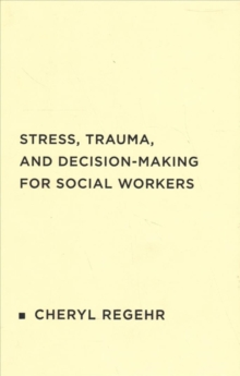 Stress, Trauma, and Decision-Making for Social Workers, Hardback Book